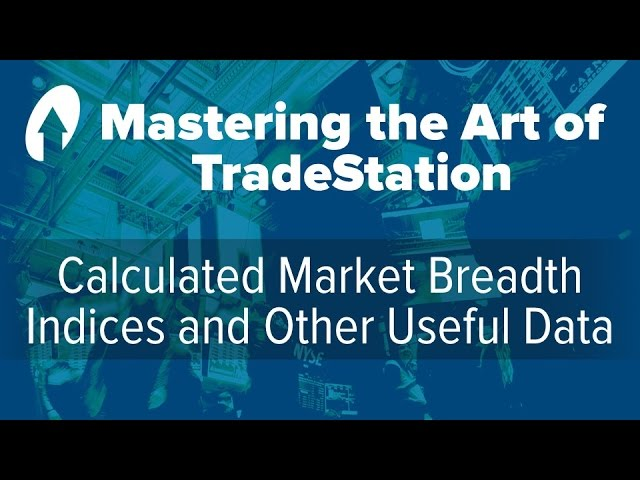 Mastering the Art of TradeStation: Calculated Market Breadth Indices and Other Useful Data