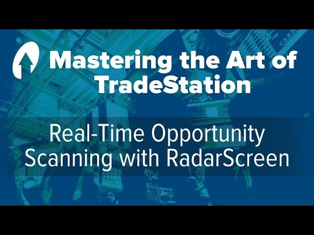 Mastering the Art of TradeStation: Real-Time Opportunity Scanning with RadarScreen
