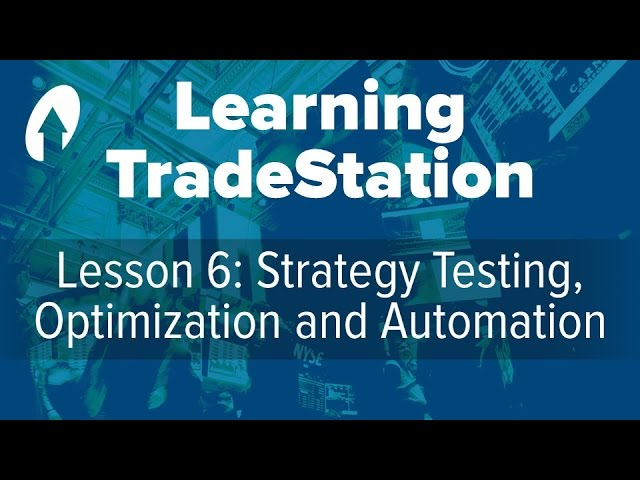 Learning TradeStation - Lesson 6: Strategy Testing, Optimization and Automation
