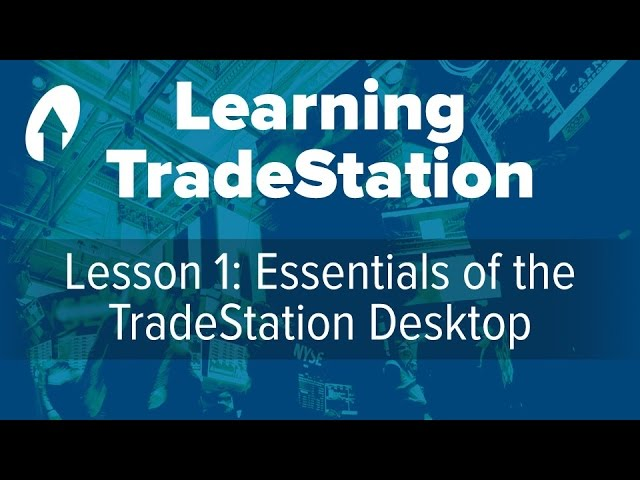 Learning TradeStation - Lesson 1: Essentials of the TradeStation Desktop