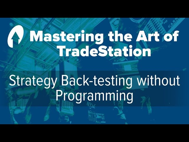 Mastering the Art of TradeStation: Strategy Back-testing without Programming