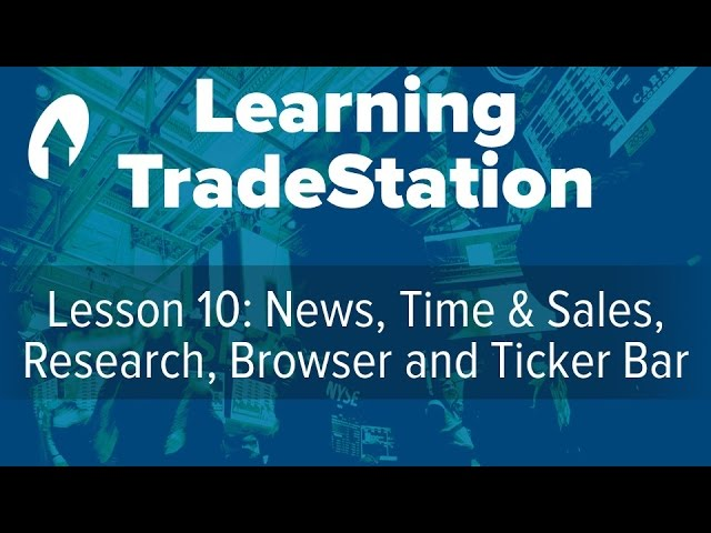 Learning TradeStation - Lesson 10: News, Time & Sales, Research, Browser and Ticker Bar