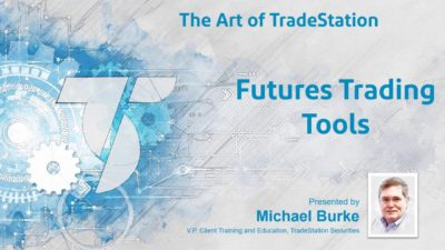 "Art of TradeStation ""Futures Tools"" with Michael Burke"
