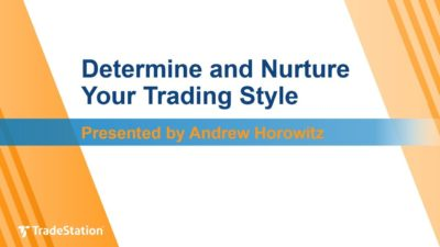 """Determine and Nurture Your Trading Style"" with Andrew Horowitz"