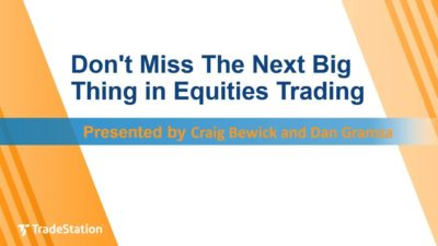 Don't Miss The Next Big Thing in Equities Trading