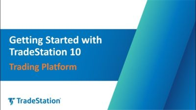 Getting Started with TradeStation 10 – Trading Platform