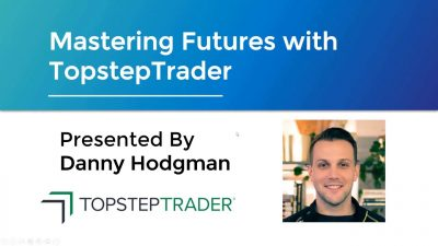 Mastering Futures with TopstepTrader - 10/21/2019