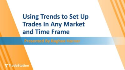 """Using Trends to Set Up Trades in Any Market and Time Frame"" with Raghee Horner"