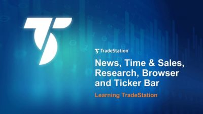 Learning TradeStation - News, Time and Sales, Research, Browser and Ticker Bar
