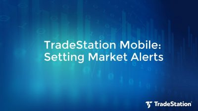TradeStation Mobile: Setting Market Alerts