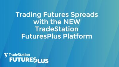 Trading Futures Spreads with the NEW TradeStation FuturesPlus Platform