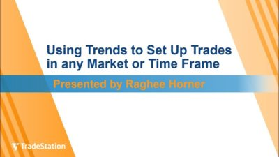 """Using Trends to Set Up Trades in any Market or Time Frame"" with Raghee Horner"