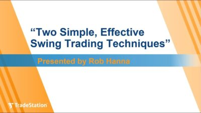 """Two Simple, Effective Swing Trading Techniques"" with Rob Hanna"