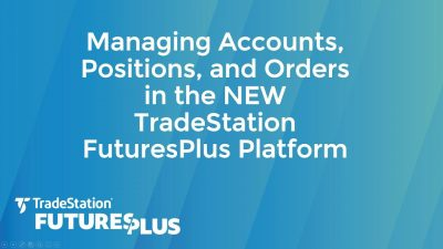 Managing Accounts, Positions, and Orders in the NEW TradeStation FuturesPlus Platform