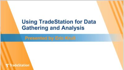 Using TradeStation for Data Gathering and Analysis
